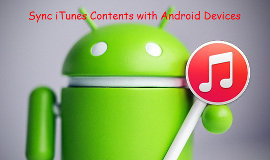 iTunes to Android: Sync iTunes Content with Android Device