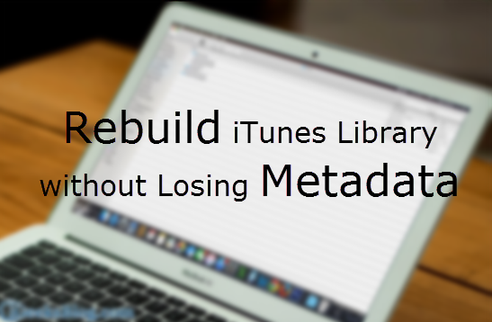 Rebuild iTunes Library without losing Metadata and Playlists